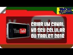 COMO CRIAR UMA CANAL NO YOUTUBE PELO CELULAR OU TABLET 2016 - YouTube