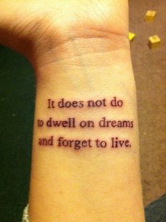 """It does not do to dwell on dreams and forget to live."" - Love HP tattoos."