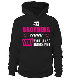 BROTHERS   It's BROTHERS Thing You Wouldn't Understand