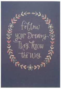 Follow your dreams - they know the way.