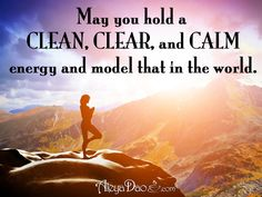 Energetic Quote for the day: May you hold a clean, clear, and calm energy and model that in the world. www.cupsofconsciousness.com