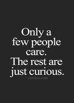 Only a few people care. Tap image for more iPhone quote wallpapers! - Inspiring quotes, quotes about life and motivation to live by Quotable Quotes, True Quotes, Great Quotes, Words Quotes, Quotes To Live By, Motivational Quotes, Funny Quotes, Inspirational Quotes, Sayings