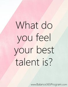 Question It Challenge: What do you feel your best talent is?