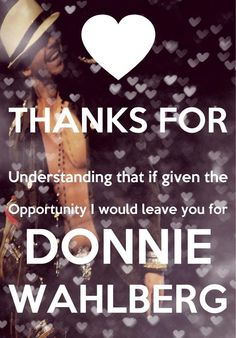 Just repinning this cause it made me smile!...❤❤Donnie Wahlberg❤❤