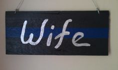 Hey, I found this really awesome Etsy listing at http://www.etsy.com/listing/103131552/thin-blue-line-wife-sign