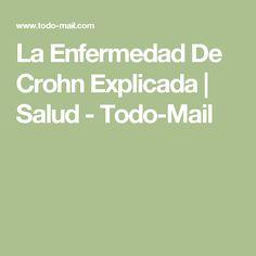 La Enfermedad De Crohn Explicada | Salud - Todo-Mail