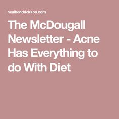 The McDougall Newsletter - Acne Has Everything to do With Diet