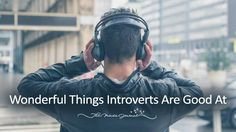 Wonderful Things Introverts Are Good At - http://themindsjournal.com/introverts-are-good-at/