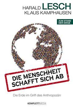 Die Menschheit schafft sich ab: Die Erde im Griff des Anthropozän von [Lesch, Harald, Kamphausen, Klaus]