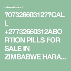 ௵0732660312☆௵CALL +27732660312ABORTION PILLS FOR SALE IN ZIMBABWE HARARE, BULAWAYO,CHINHOYI,MASIVINGO ZIMBABWE WE DO .abortion                     Download youtube link video mp4 mp3   DR TURNNER WOMEN'S ABORTION CLINIC & ABORTION PILLS FOR SALE, +27732660312 // +27732660312(WHATSAPP), NB: PRICE IS NEGOTIABLE.  abortion pills for sale in mabopane hope abortion 0732660312 clinic soshanguve abortion pills for sale in arcadia abortion pills for sale in montana abortion pills for sale in menlyn…
