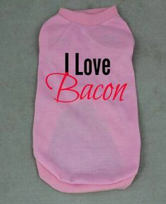 Check out this item in my Etsy shop https://www.etsy.com/listing/220713143/i-love-bacon-dog-t-shirt