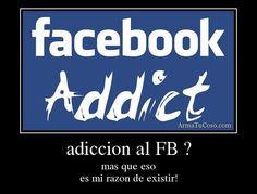 adiccion al FB ? mas que eso es mi razon de existir!