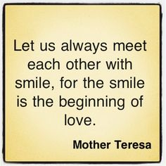 Smile ~ Mother Teresa