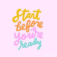 Start before youre