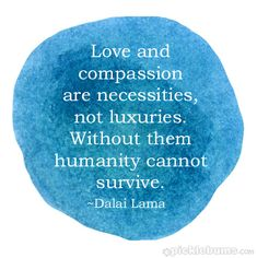 """Love and compassion are necessities, not luxuries. Without them humanity cannot survive."" Wise words by the Dalai Lama. Great Quotes, Quotes To Live By, Inspirational Quotes, Brainy Quotes, Motivational Sayings, Awesome Quotes, We Are The World, In This World, Leonardo Boff"