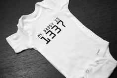 """Funny Geek Baby Onesies - """"My Daddy is L33T"""" - READY TO SHIP. $15.00, via Etsy."""