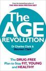 The Age Revolution : The Drug-Free Plan to Stay Fit Young and Healthy by...