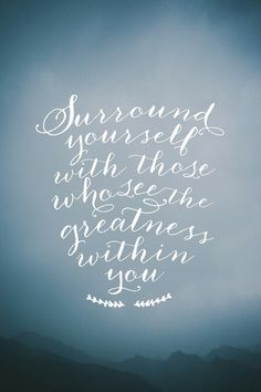 Be someone who sees and encourages the greatness/good in others.