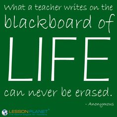 """What a teacher writes on the blackboard of life can never be erased."" #Education #Quote"