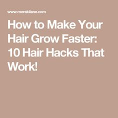 How to Make Your Hair Grow Faster: 10 Hair Hacks That Work!