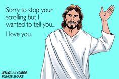 I love you. - Jesus