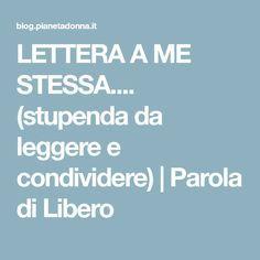 LETTERA A ME STESSA.... (stupenda da leggere e condividere) | Parola di Libero