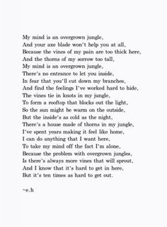 Sad Love Quotes : QUOTATION – Image : Quotes Of the day – Life Quote my mind is an overgrown jungle – erin hanson Sharing is Caring Eh Poems, Poem Quotes, Lyric Quotes, Words Quotes, Wise Words, Life Quotes, Qoutes, Sayings, Lyrics