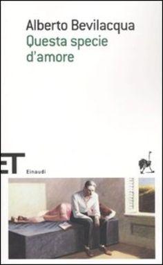 Questa specie d'amore - Alberto Bevilacqua