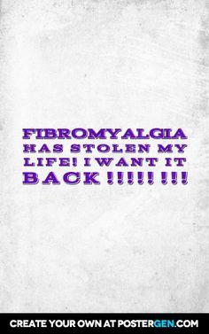 Fibromyalgia h a s s t o l e n m y l i f e! I w a n t i t b a c k! ! ! ! ! ! ! !