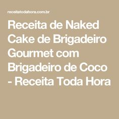 Receita de Naked Cake de Brigadeiro Gourmet com Brigadeiro de Coco - Receita Toda Hora