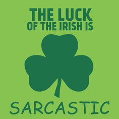 """""""The Luck of the Irish"""" is meant to be sarcastic. #stpatricksday"""