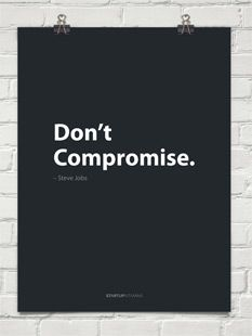 Poster Don't compromise. Steve Jobs Great quote when talking about values and yourself.