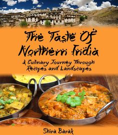 Indian Food Cookbook:The Taste of Northern India: A Culinary Journey Through Recipes and Landscapes (culinary journey cookbooks Book 1)  by Shira Barak.