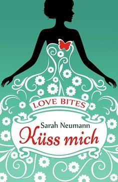 """Eine Bücherwelt: Sarah Neumann - Love Bites """"Küss mich"""""""
