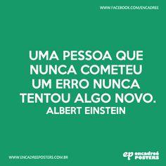 Uma pessoa que nunca cometeu um erro nunca tentou algo novo. - Albert Einstein  http://www.encadreeposters.com.br/