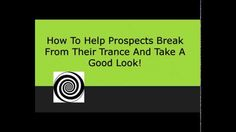 How To Help Prospcts Break From Their Trance And Take A Good Look