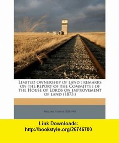 Limited ownership of land remarks on the report of the Committee of the House of Lords on improvement of land (1873.) (9781149446539) William Fowler , ISBN-10: 1149446536  , ISBN-13: 978-1149446539 ,  , tutorials , pdf , ebook , torrent , downloads , rapidshare , filesonic , hotfile , megaupload , fileserve