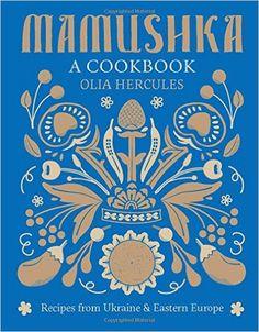 Mamushka: Recipes from Ukraine and Eastern Europe: Olia Hercules: 9781616289614: AmazonSmile: Books