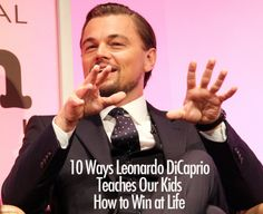 10 Ways Leonardo DiCaprio Teaches Our Kids How to Win at Life
