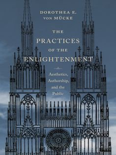 """Read """"The Practices of the Enlightenment Aesthetics, Authorship, and the Public"""" by Dorothea von Mücke available from Rakuten Kobo. Rethinking the relationship between eighteenth-century Pietist traditions and Enlightenment thought and practice, The Pr. Old Yearbooks, New Books, Philosophy, This Book, Public, Aesthetics, Pdf, Free Apps, Audiobooks"""