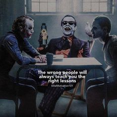 The wrong people will always teach you the right lessons.