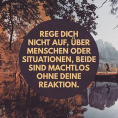 – Entdecke dein wahres Selbst Do not get upset about people or situations, both are powerless without your reaction. Sayings / Serenity / Mindfulness / Stress Free / Life Inspirational Quotes For Women, Motivational Quotes, Funny Quotes, Quotes About Strength In Hard Times, Quotes About Moving On, Wisdom Quotes, Quotes To Live By, Life Quotes, Happy Quotes
