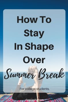How To Stay In Shape Over Summer Break at Dear Ash