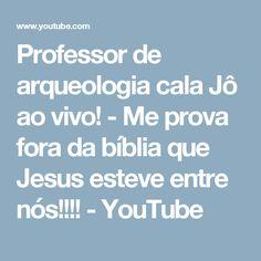 Professor de arqueologia cala Jô ao vivo! - Me prova fora da bíblia que Jesus esteve entre nós!!!! - YouTube
