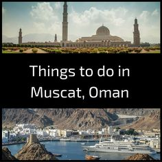 Complete Guide with the many things to do in Muscat Oman: Architecture, Museums, Nature, Hiking, Day trips... Plus a map to get you oriented