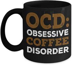 Coffee Addict Coffee Mug, OCD Obsessive Coffee Disorder - Black Porcelain Coffee Mug 11 Oz Funny Quotes Coffee Mug