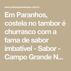 Em Paranhos, costela no tambor é churrasco com a fama de sabor imbatível - Sabor - Campo Grande News