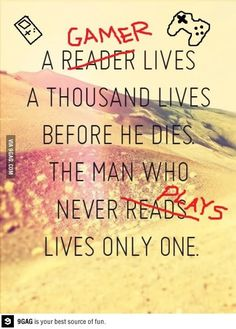 I have the best lives because I'm a reader AND a gamer!