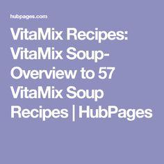 VitaMix Recipes: VitaMix Soup- Overview to 57 VitaMix Soup Recipes | HubPages