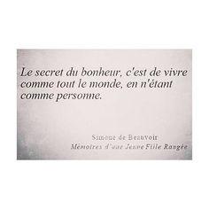 Le secret du bonheur, c'est de vivre comme tout le monde, en n'étant comme personne. Simone de Beauvoir